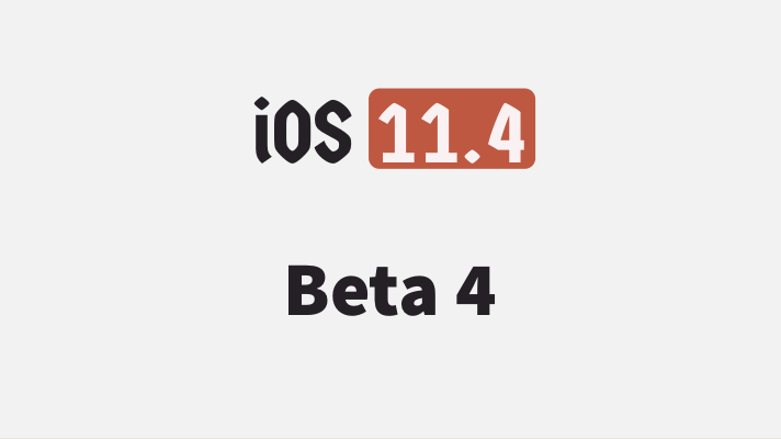 Apple releases iOS 11.4 Beta 4 to Developers