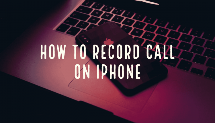 how to record call on iphone